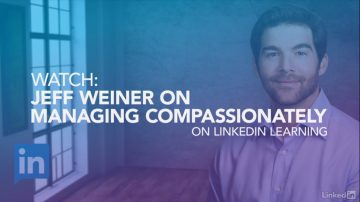 Learning With Lynda.com: Leading with Compassion – Insights from Jeff Weiner, CEO of LinkedIn
